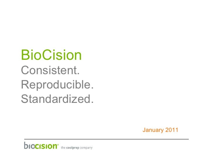 BioCisionConsistent.Reproducible.Standardized.                January 2011