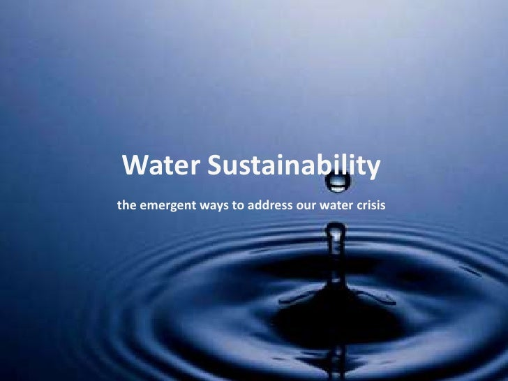 Water Sustainabilitythe emergent ways to address our water crisis<br />