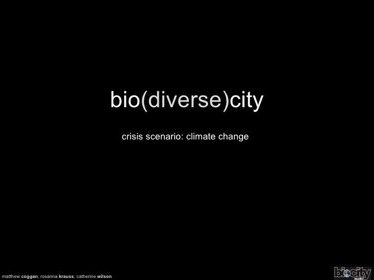 bio (diverse) city crisis scenario: climate change matthew  coggan , rosanna  krauss , catherine  wilson