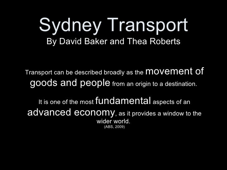 Transport can be described broadly as the  movement of goods and people  from an origin to a destination.  It is one of th...