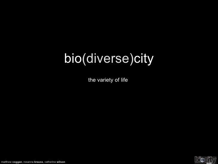 bio (diverse) city the variety of life matthew  coggan , rosanna  krauss , catherine  wilson