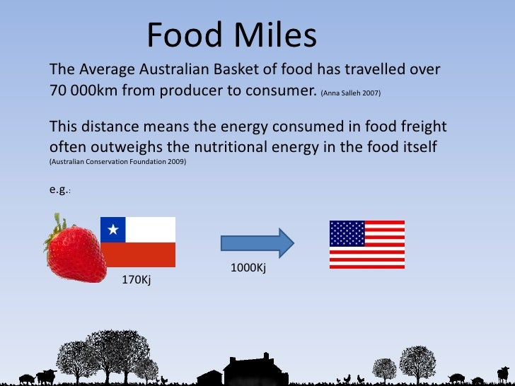 Food Miles<br />The Average Australian Basket of food has travelled over        70 000km from producer to consumer. (Anna ...