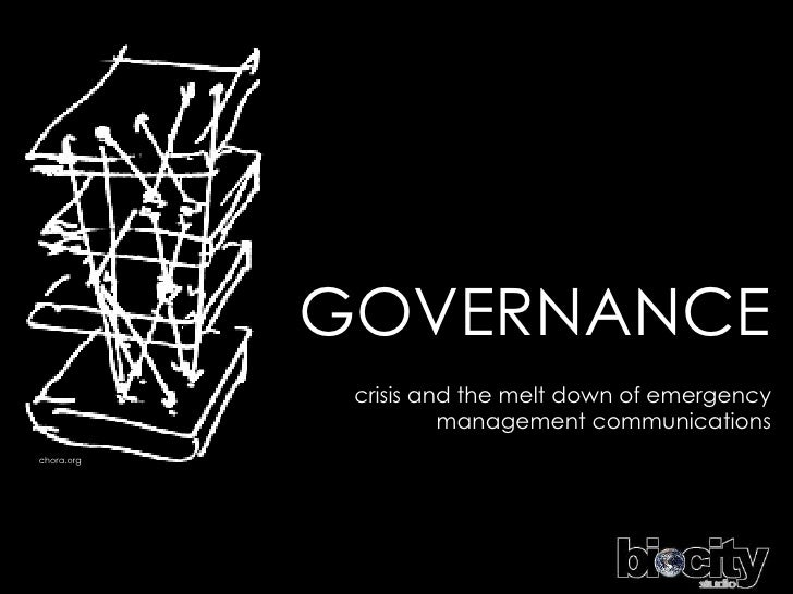 GOVERNANCE crisis and the melt down of emergency management communications chora.org