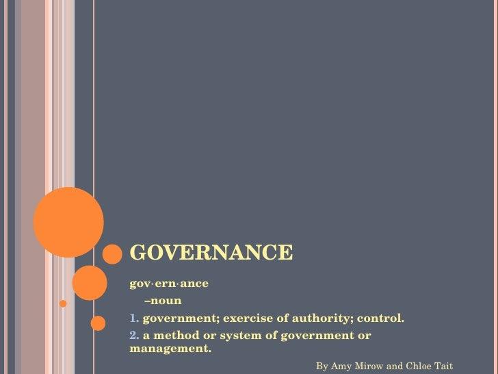 GOVERNANCE <ul><li>gov⋅ern⋅ance </li></ul><ul><li> – noun  </li></ul><ul><li>1.  government; exercise of authority; cont...