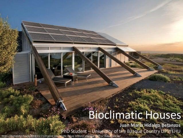 Delightful Bioclimatic Houses Juan Maria Hidalgo Betanzos PhD Student U2013 University Of  The Basque Country UPV/ ...