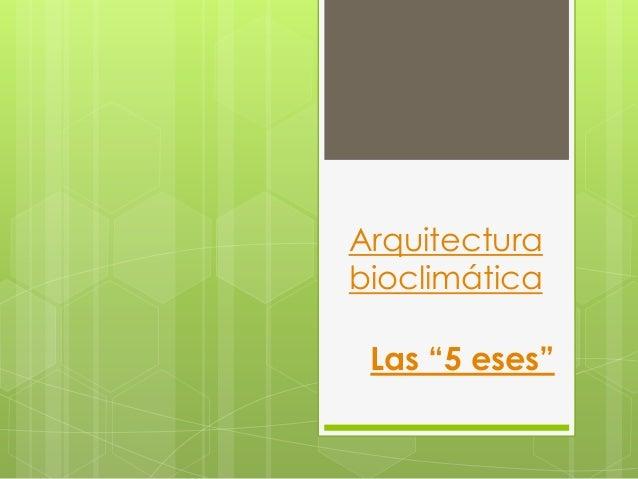 "Las ""5 eses"" Arquitectura bioclimática"