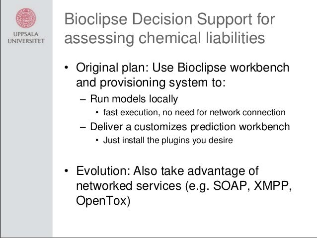 Bioclipse Decision Support for assessing chemical liabilities • Original plan: Use Bioclipse workbench and provisioning sy...