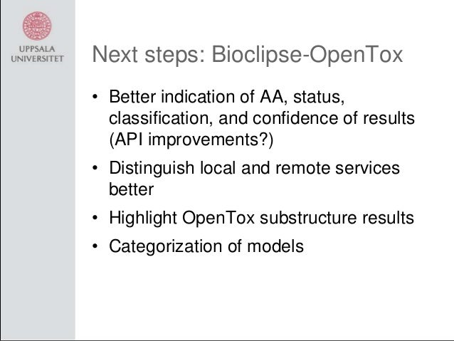 Next steps: Bioclipse-OpenTox • Better indication of AA, status, classification, and confidence of results (API improvemen...
