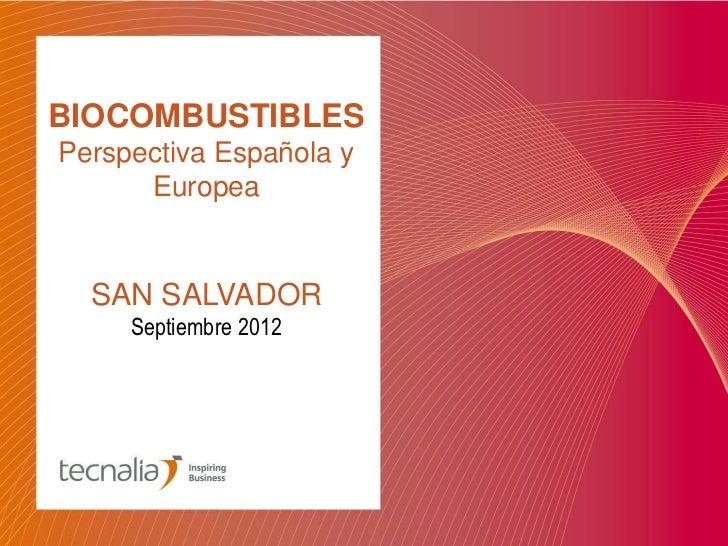 BIOCOMBUSTIBLESPerspectiva Española y      Europea  SAN SALVADOR     Septiembre 2012