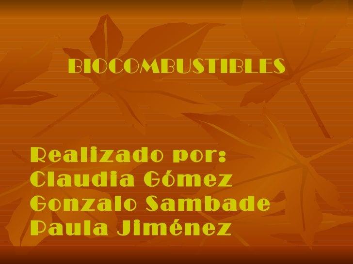 BIOCOMBUSTIBLES Realizado por: Claudia Gómez Gonzalo Sambade Paula Jiménez