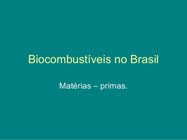Biocombustíveis no Brasil     Matérias – primas.