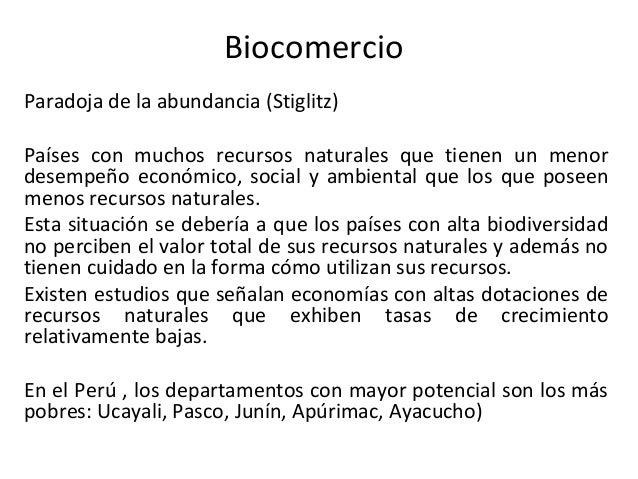 Biocomercio Paradoja de la abundancia (Stiglitz) Países con muchos recursos naturales que tienen un menor desempeño económ...