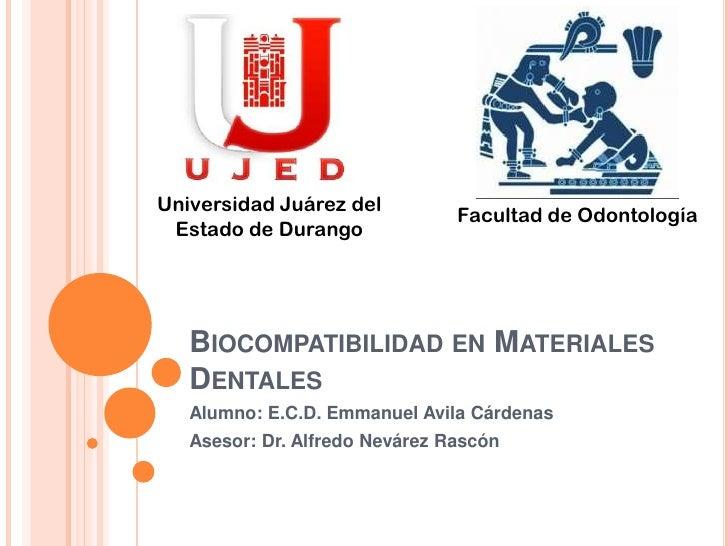 Biocompatibilidad en MaterialesDentales<br />Alumno: E.C.D. Emmanuel Avila Cárdenas<br />Asesor: Dr. Alfredo Nevárez Rascó...