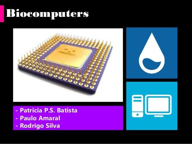 Biocomputers  - Patricia P.S. Batista - Paulo Amaral - Rodrigo Silva