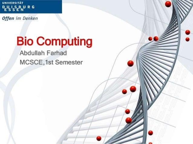 Bio Computing Abdullah Farhad MCSCE,1st Semester