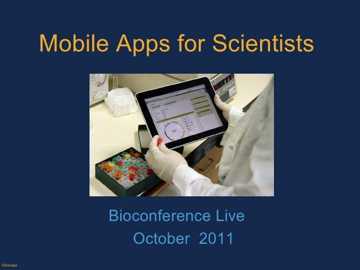 Mobile Apps for Scientists  Bioconference Live October  2011 ©Axiope