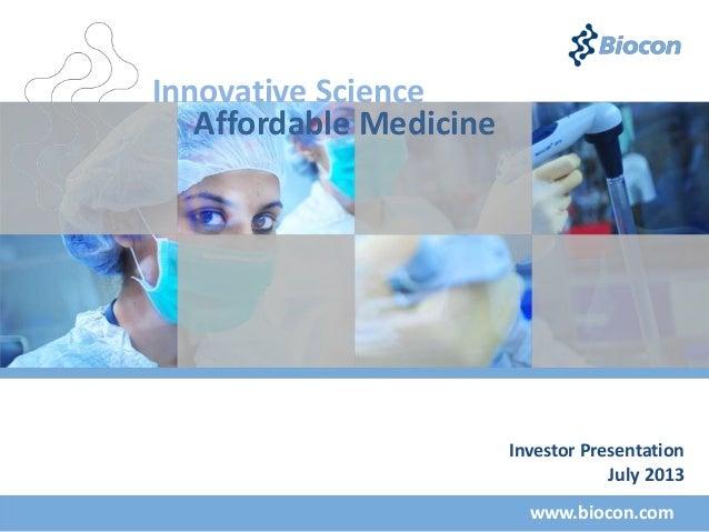 Innovative Science Affordable Medicine www.biocon.com Investor Presentation July 2013