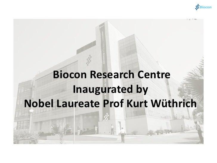 Biocon Research Centre         Inaugurated byNobel Laureate Prof Kurt Wüthrich