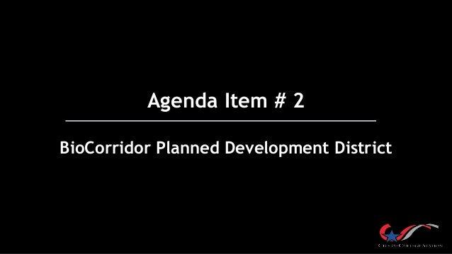 Agenda Item # 2 BioCorridor Planned Development District