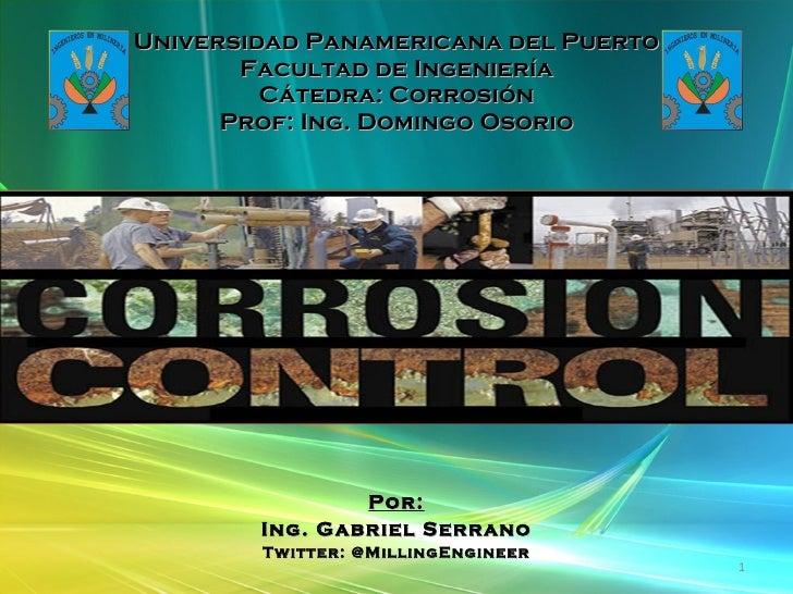 Universidad Panamericana del Puerto Facultad de Ingeniería Cátedra: Corrosión Prof: Ing. Domingo Osorio <ul><li>Por: </li>...