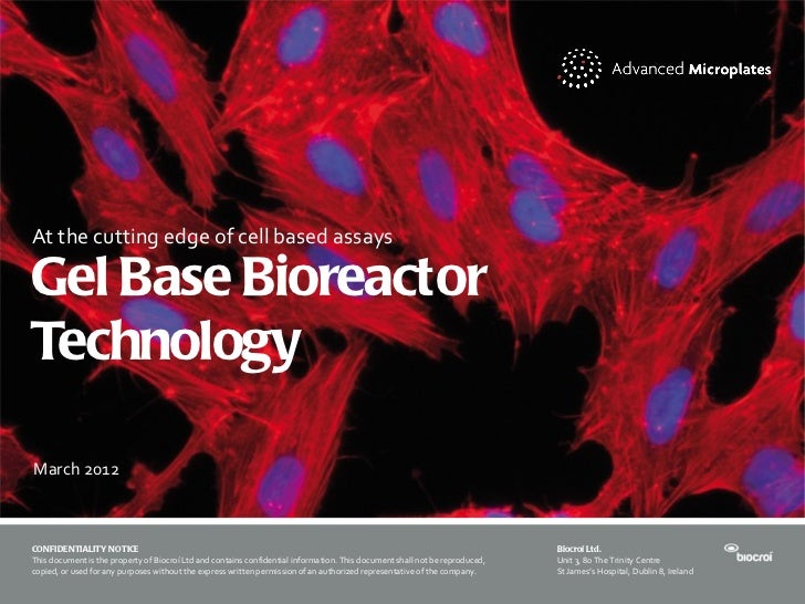 At the cutting edge of cell based assaysGel Base BioreactorTechnologyMarch 2012CONFIDENTIALITY NOTICE                     ...