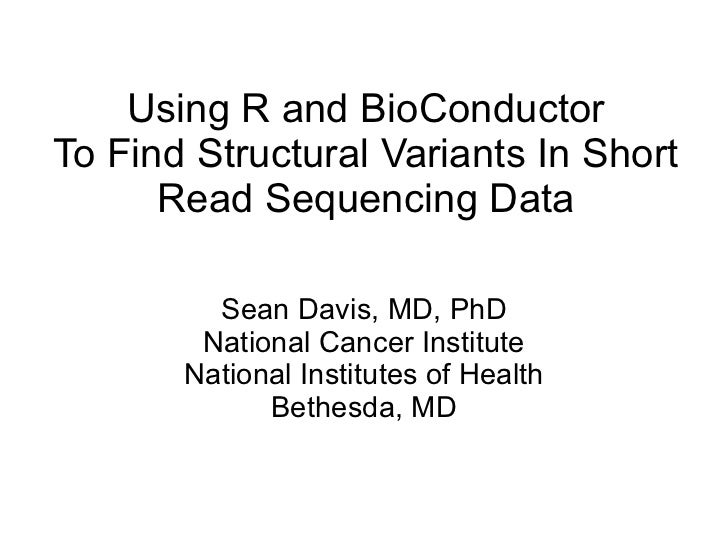Using R and BioConductor To Find Structural Variants In Short Read Sequencing Data Sean Davis, MD, PhD National Cancer Ins...