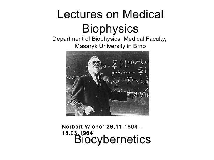 Bio c yberneti cs Norbert Wiener 26.11.1894   - 18.03.1964 Lectures on Medical Biophysics Department of Biophysics, Medica...