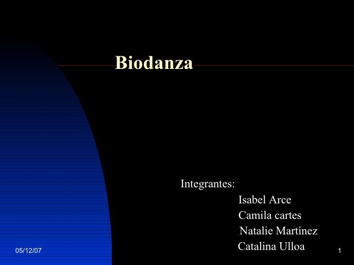 Biodanza   Integrantes: Isabel Arce Camila cartes  Natalie Martínez Catalina Ulloa