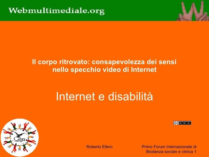 Il corpo ritrovato: consapevolezza dei sensi  nello specchio video di Internet Internet e disabilità 6 marzo 2010 Roberto ...