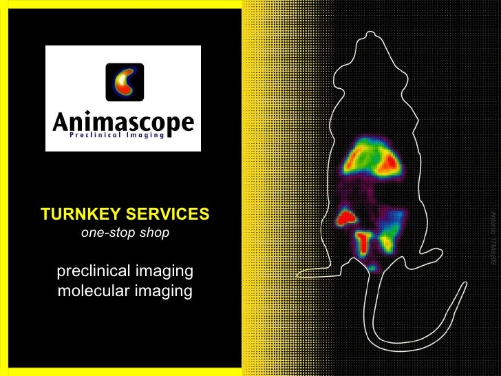 TURNKEY SERVICES one-stop shop preclinical imaging molecular imaging Antonio 17May09