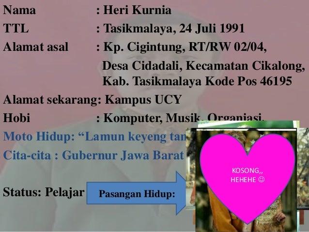 Nama : Heri Kurnia TTL : Tasikmalaya, 24 Juli 1991 Alamat asal : Kp. Cigintung, RT/RW 02/04, Desa Cidadali, Kecamatan Cika...