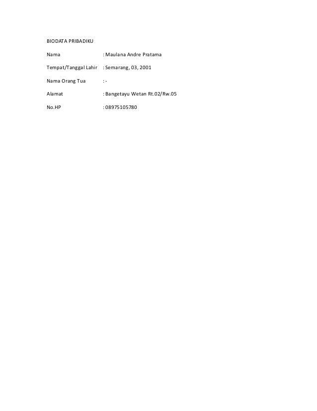 BIODATA PRIBADIKU Nama : Maulana Andre Pratama Tempat/Tanggal Lahir : Semarang, 03, 2001 Nama Orang Tua : - Alamat : Bange...