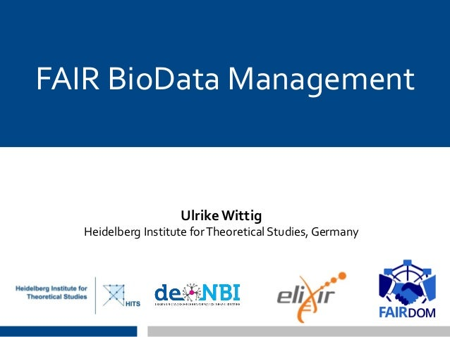 FAIR BioData Management Ulrike Wittig Heidelberg Institute forTheoretical Studies, Germany