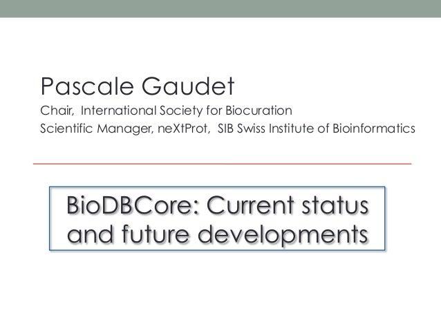 Pascale GaudetChair, International Society for BiocurationScientific Manager, neXtProt, SIB Swiss Institute of Bioinformat...