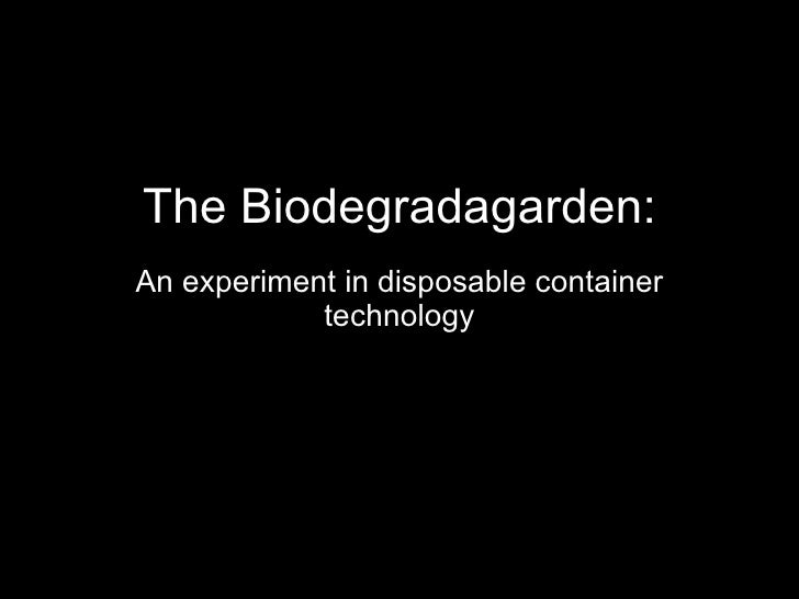 The Biodegradagarden: An experiment in disposable container technology