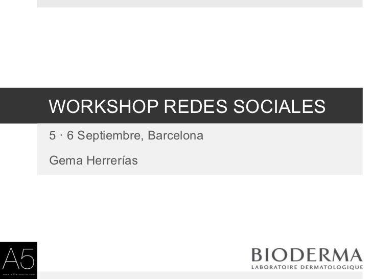WORKSHOP REDES SOCIALES5 · 6 Septiembre, BarcelonaGema Herrerías