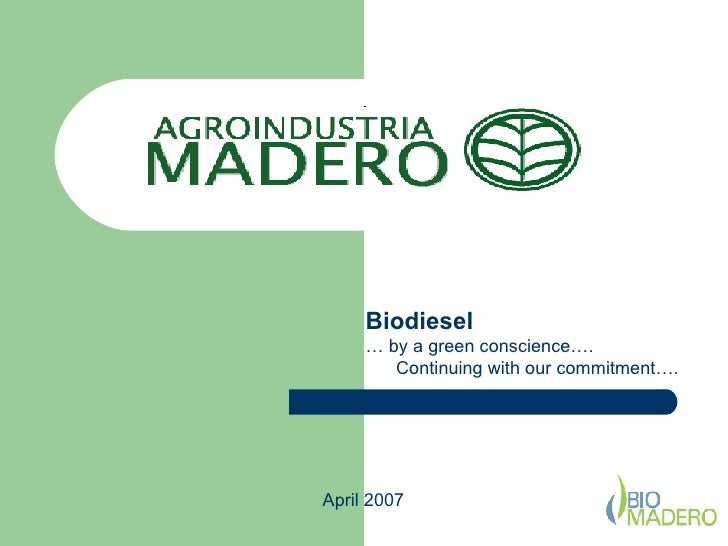 Biodiesel …  by a green conscience ….  Continuing with our commitment …. April 2007