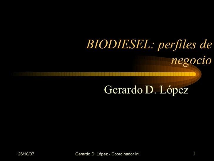 BIODIESEL: perfiles de negocio Gerardo D. López