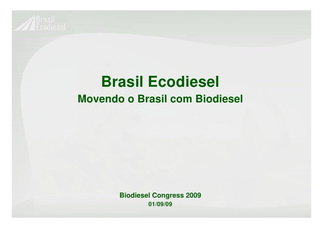 Brasil EcodieselMovendo o Brasil com Biodiesel       Biodiesel Congress 2009               01/09/09