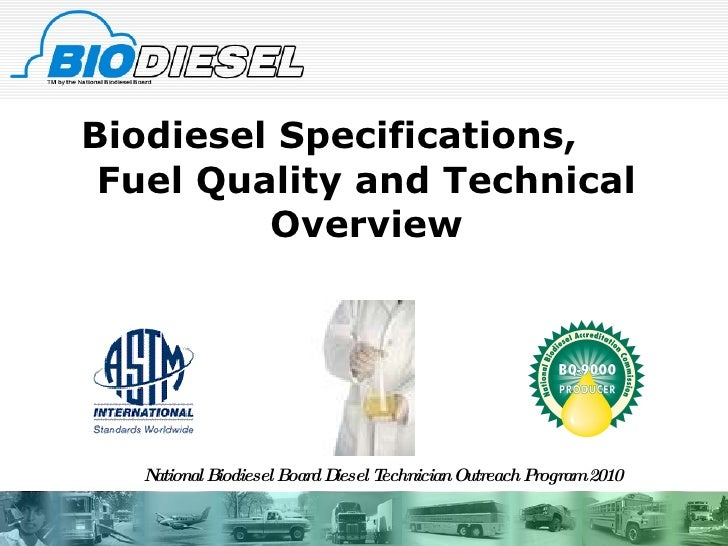 Biodiesel Specifications,  Fuel Quality and Technical Overview National Biodiesel Board Diesel Technician Outreach Program...