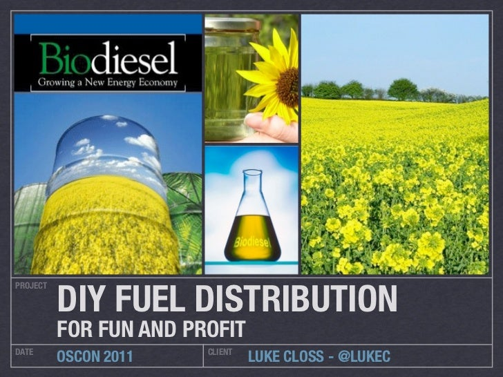 DIY FUEL DISTRIBUTIONPROJECT          FOR FUN AND PROFITDATE                    CLIENT          OSCON 2011             LUK...