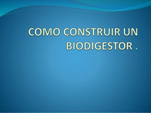 Que es un biodigestor  Un biodigestor es un sistema sencillo de conseguir solventar la problemática energética- ambiental...