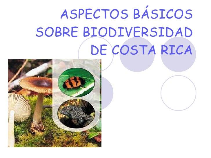 ASPECTOS BÁSICOS SOBRE BIODIVERSIDAD DE COSTA RICA