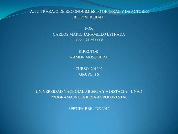 Act 2. TRABAJO DE RECONOCIMIENTO GENERAL Y DE ACTORES                     BIODIVERSIDAD                        POR        ...