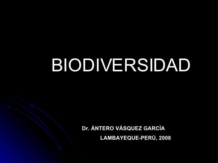 BIODIVERSIDAD Dr. ÁNTERO VÁSQUEZ GARCÍA LAMBAYEQUE-PERÚ, 2008