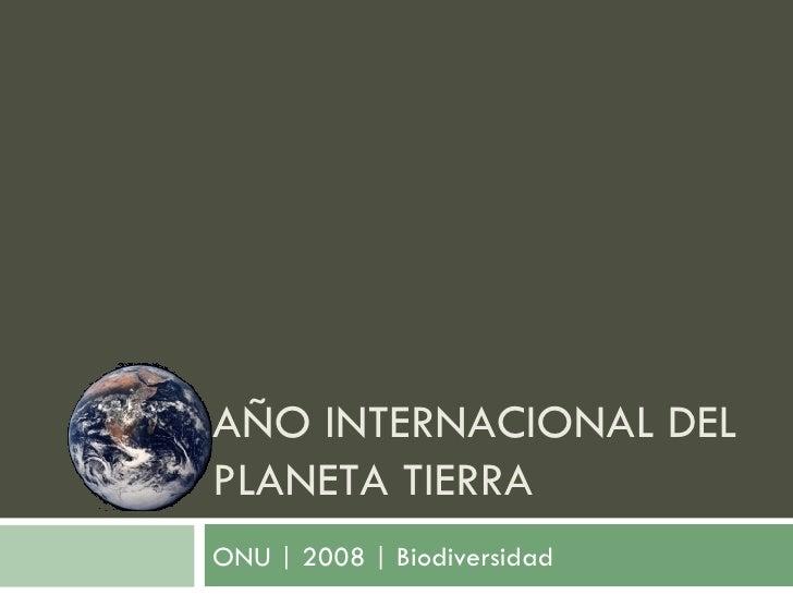 ONU | 2008 | Biodiversidad AÑO INTERNACIONAL DEL PLANETA TIERRA