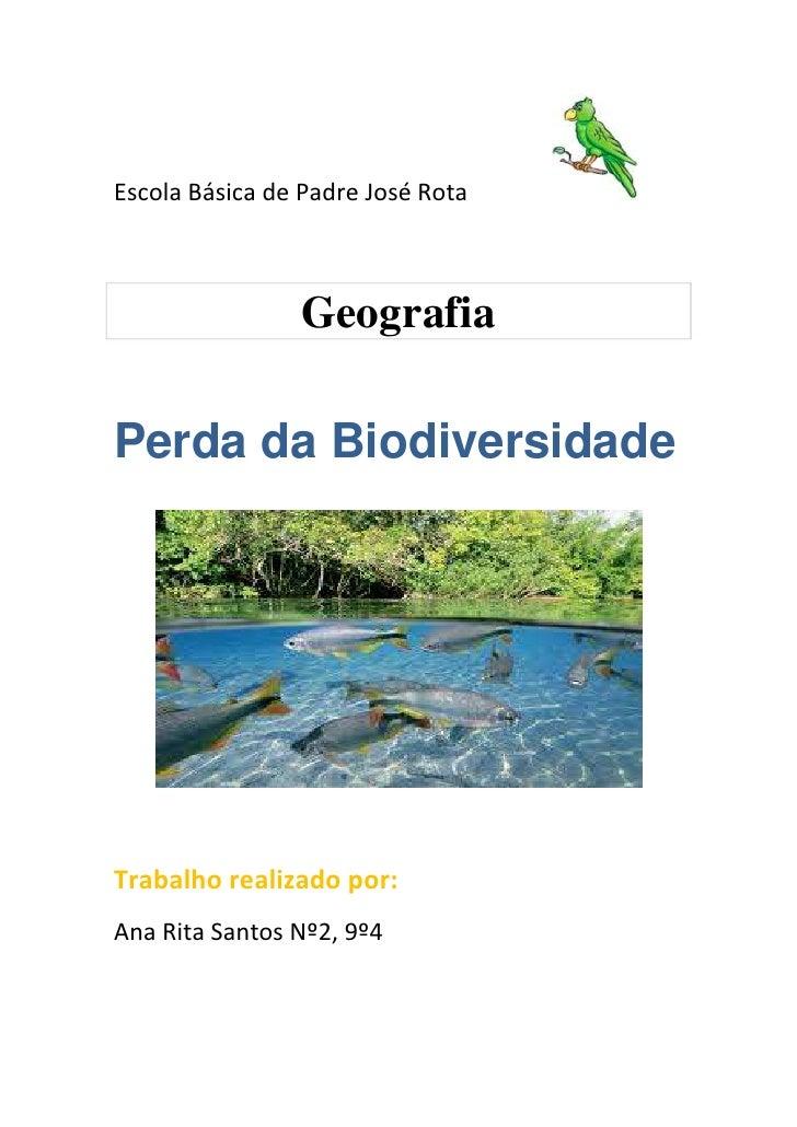 Escola Básica de Padre José Rota                GeografiaPerda da BiodiversidadeTrabalho realizado por:Ana Rita Santos Nº2...
