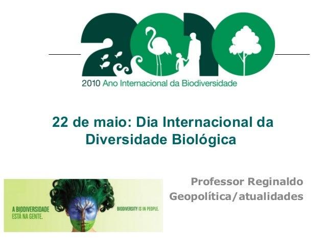 22 de maio: Dia Internacional da Diversidade Biológica Professor Reginaldo Geopolítica/atualidades