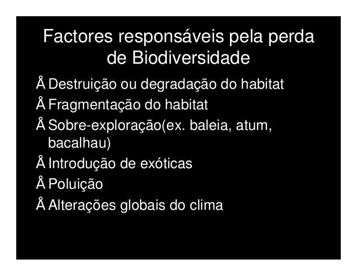 Extinções  A causa mais óbvia para a  extinção de uma espécie é a  sobre-exploração.  Madeiras, peles, conchas,  animais d...