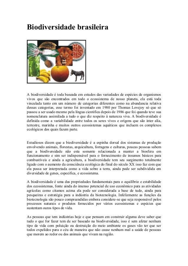 Biodiversidade brasileira A biodiversidade é toda baseada em estudos das variedades de espécies de organismos vivos que sã...